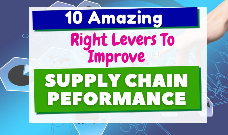 Improve Supply Chain Performance by pulling 10 Amazing Right Levers